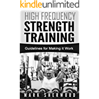 High Frequency Strength Training: Guidelines for Making it Work (English Edition)