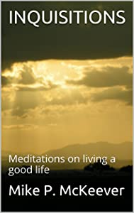 INQUISITIONS: Meditations on living a good life