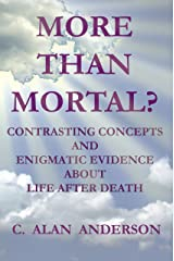 More Than Mortal: Contrasting Concepts and Enigmatic Evidences About Life After Death