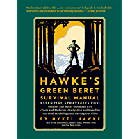 Hawke's Green Beret Survival Manual: Essential Strategies For: Shelter and Water, Food and Fire, Tools and Medicine…