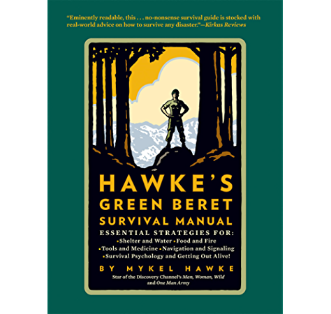 Amazon Com Hawke S Green Beret Survival Manual Essential Strategies For Shelter And Water Food And Fire Tools And Medicine Navigation And Signa Ebook Hawke Mykel Jim Morris Kindle Store