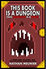 This Book Is A Dungeon [This Dungeon Is A Book] - A Twine Game | Dev Diary | Self-Publishing Experiment | Interactive Fiction Kindle Edition