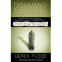 Disarming Scripture: Cherry-Picking Liberals, Violence-Loving Conservatives, and Why We All Need to Learn to Read the Bible Like Jesus Did (English Edition)