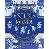 The Silk Roads: The Extraordinary History that created your World – Illustrated Edition