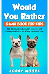Would You Rather Game Book for Kids: 500 Hilarious Questions, Silly Scenarios and Challenging Choices the Whole Family Will Love Kindle Edition