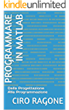 PROGRAMMARE IN MATLAB: Dalla Progettazione Alla Programmazione