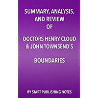 Summary, Analysis, and Review of Doctors Henry Cloud & John Townsend's Boundaries: When to Say Yes, How to Say No to Take Control of Your Life (English Edition)