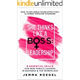 She Thinks Like a Boss : Leadership: 9 Essential Skills for New Female Leaders in Business and the Workplace. How to Influenc
