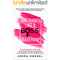 She Thinks Like a Boss : Leadership: 9 Essential Skills for New Female Leaders in Business and the Workplace. How to…