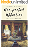 Darcy & Elizabeth: Unexpected Affection: A Pride and Prejudice Variation
