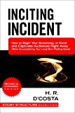 Inciting Incident: How to Begin Your Screenplay or Novel and Captivate Audiences Right Away (While Accomplishing Your Long-Term Plotting Goals) (Story Structure Essentials)