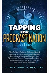 Tapping for Procrastination: The Proven, Natural, Science-Based Method for Overcoming Avoidance, Reducing Anxiety and Depression, Eliminating Stress, Boosting ... Self-Love (Tapping Series Book 11) Kindle Edition