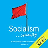 Socialism… Seriously: A Brief Guide to Human Liberation