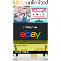 Selling on eBay: A Complete Step-by-Step eBay Business System for Beginners to Advanced Users