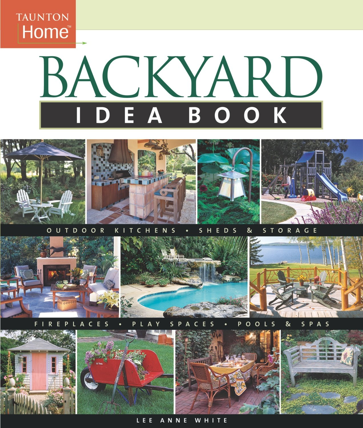 Backyard Idea Book: Outdoor Kitchens, Sheds & Storage, Fireplaces, Play Spaces, Pools & Spas (Taunton Home Idea Books)