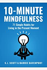 10-Minute Mindfulness: 71 Habits for Living in the Present Moment (Mindfulness Books Series Book 2) Kindle Edition