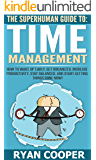 Time Management: The Superhuman Guide To Time Management! - How To Wake Up Early, Get Organized, Increase Productivity, Stay Balanced, And Start Getting ... Mangement, Team Building, Get Stuff Done)