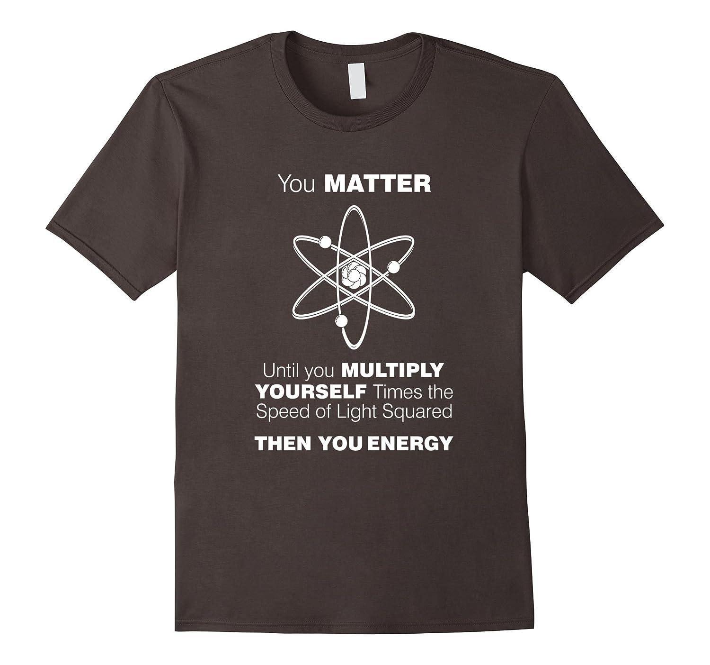 You Matter Then You Energy T-Shirt-CL