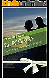El Regalo: Dolor, envuelto en papel de amor (Spanish Edition)