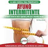 Ayuno Intermitente [Intermittent Fasting]: Guía esencial a la dieta del ayuno intermitente para
