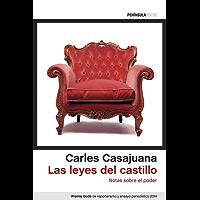 Las leyes del castillo: Notas sobre el poder. Premio Godó de reporterismo y ensayo periodístico 2014