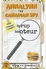 Annalynn the Canadian Spy: Syrup Saboteur (AtCS Book 5) Kindle Edition