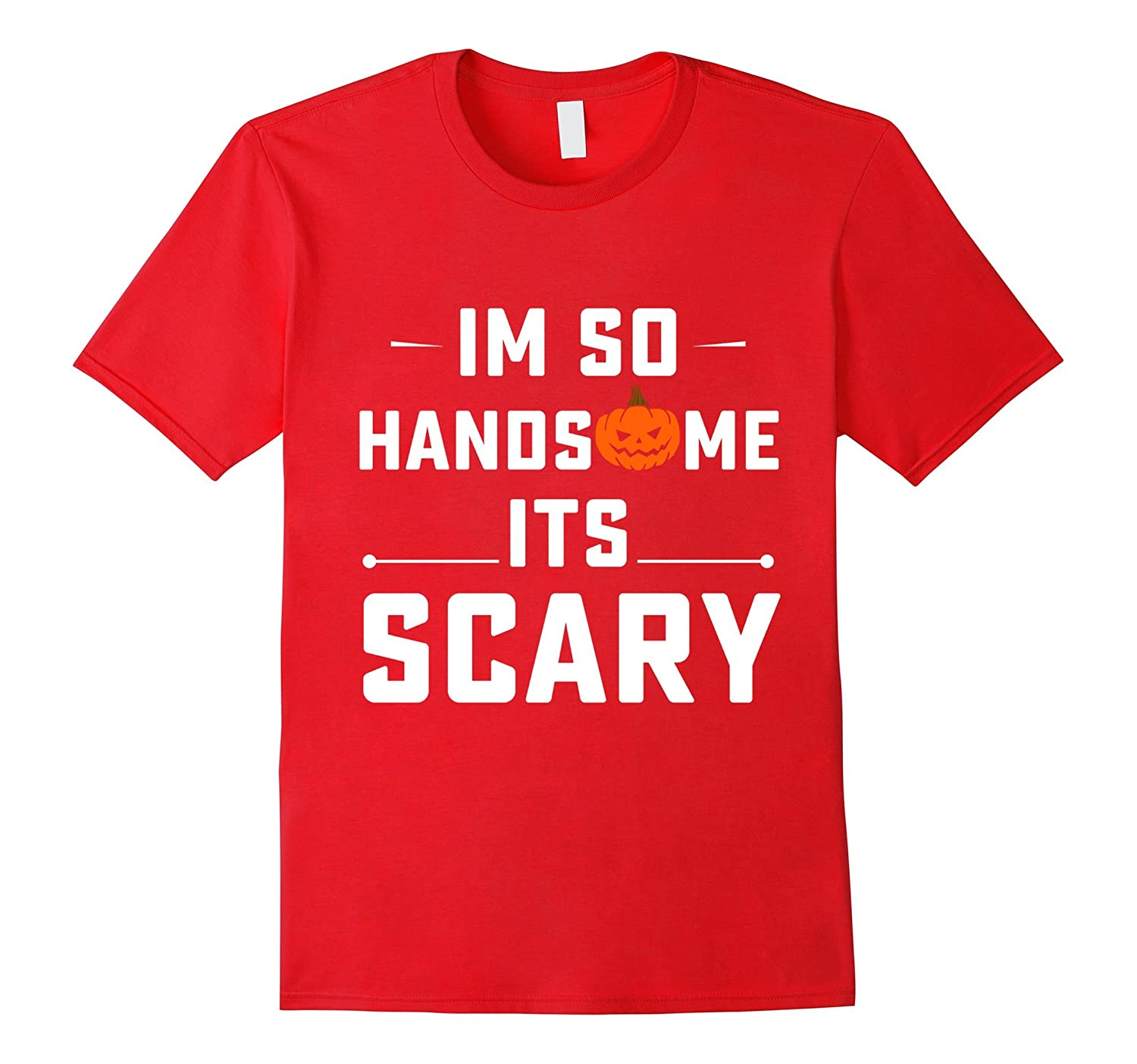 Halloween Costume T-shirt I Am So Handsome Its Scary-TJ