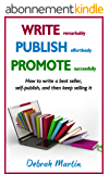 WRITE, PUBLISH, PROMOTE: How to write a best seller, self-publish, and then keep selling it ... (English Edition)