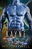 Kayne (A Sci Fi Alien Abduction Romance): The Force Series: Book 3