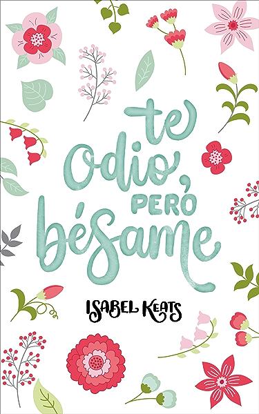 Te odio, pero bésame eBook: Keats, Isabel: Amazon.es: Tienda Kindle