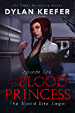 The Blood Princess: Episode One: A Vampire Dark Fantasy Novel (The Blood Rite Saga: Season One Book 1)