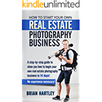 How to Start Your Own Real Estate Photography Business!: A Step-by-Step Guide to Show You How to Begin Your Own Real… book cover