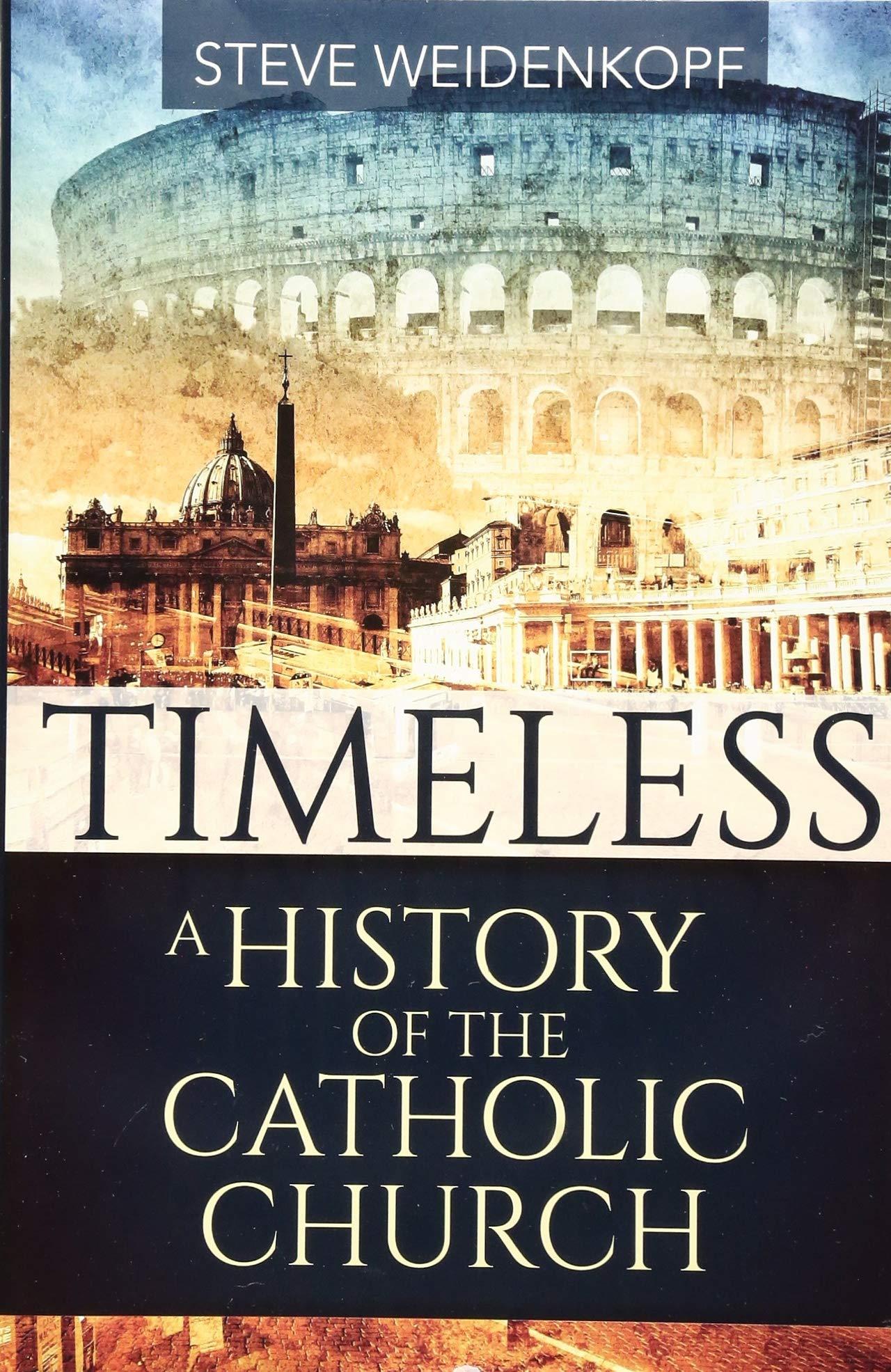 Timeless: A History of the Catholic Church: Steve Weidenkopf