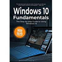 Windows 10 Fundamentals: The Step-by-step Guide to Using Windows 10 (Computer Fundamentals Book 1) (English Edition)