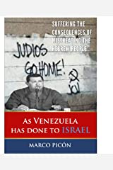 As Venezuela has done to Israel: Suffering the consequences of mistreating the Hebrew people Kindle Edition