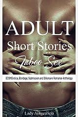 Adult Short Stories - Taboo Sex Anthology: BDSMErotica, Submission, Bondage & Billionaire Erotica Romance Kindle Edition