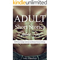 Adult Short Stories: Taboo Sex: BDSMErotica, Submission, Bondage & Billionaire Erotica Romance Anthology