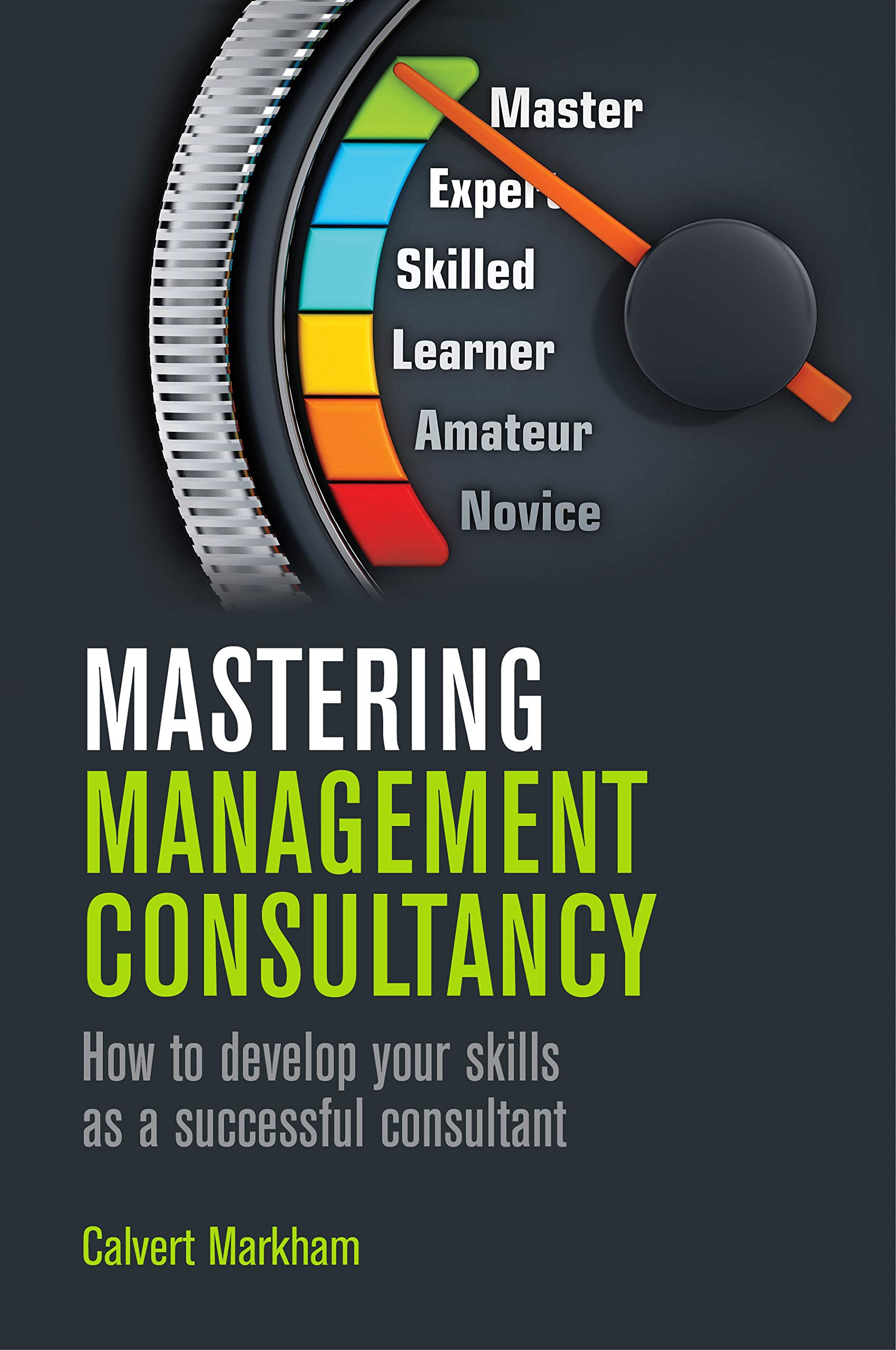 Mastering Management Consultancy: How to Develop Your Skills as a Successful Consultant