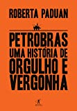 Petrobras. Uma História de Orgulho e Vergonha