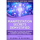 Manifestation Secrets Demystified: Advanced Law of Attraction Techniques to Manifest Your Dream Reality by Changing Your…