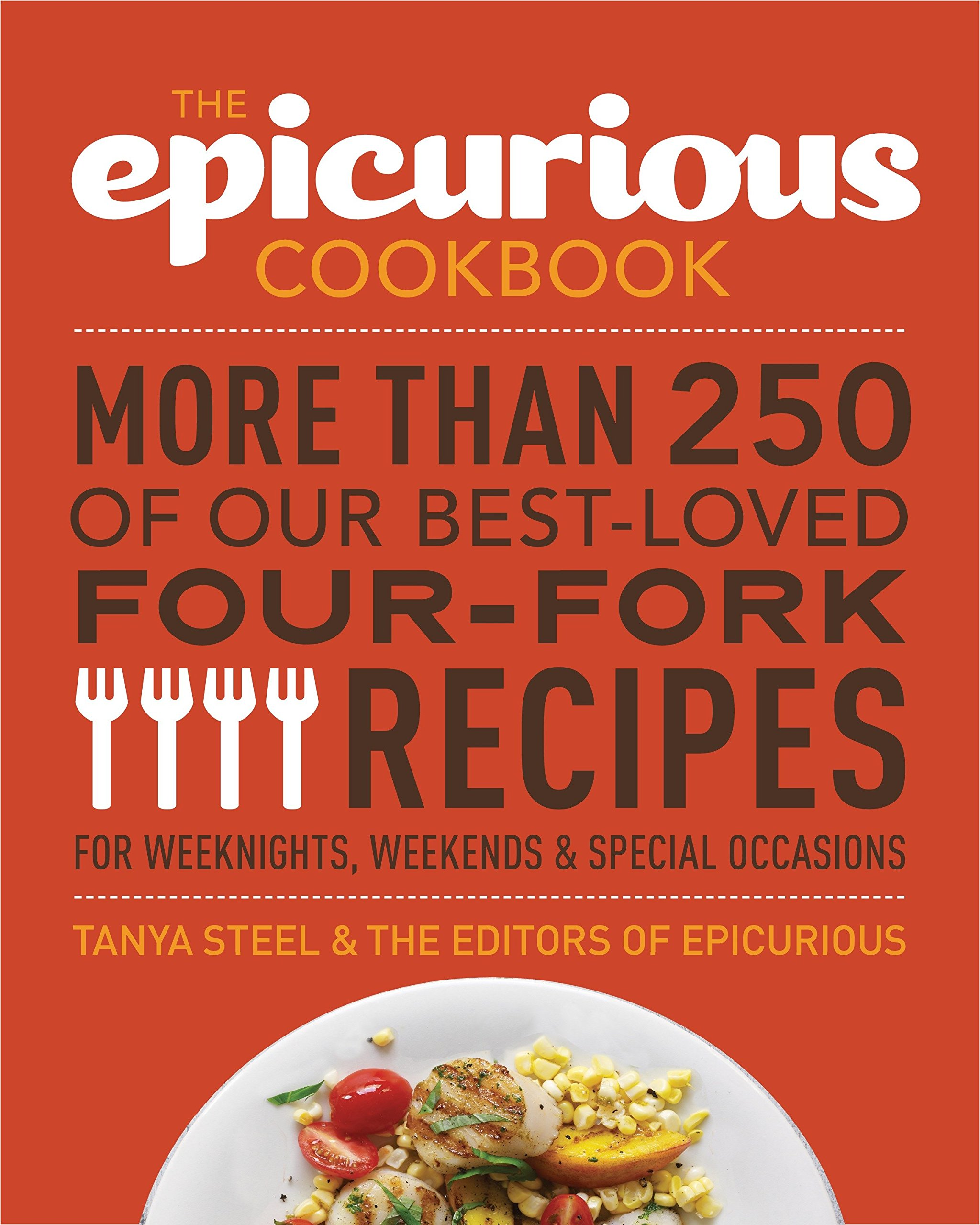 The epicurious cookbook more than 250 of our best loved four fork the epicurious cookbook more than 250 of our best loved four fork recipes for weeknights weekends special occasions tanya steel the editors of forumfinder Gallery