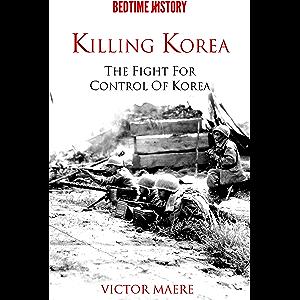 Killing Korea: The Fight for Control of Korea