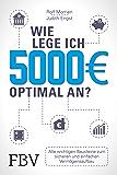 Wie lege ich 5000 Euro optimal an?: Alle wichtigen Bausteine zum sicheren und einfachen Vermögensaufbau (German Edition)