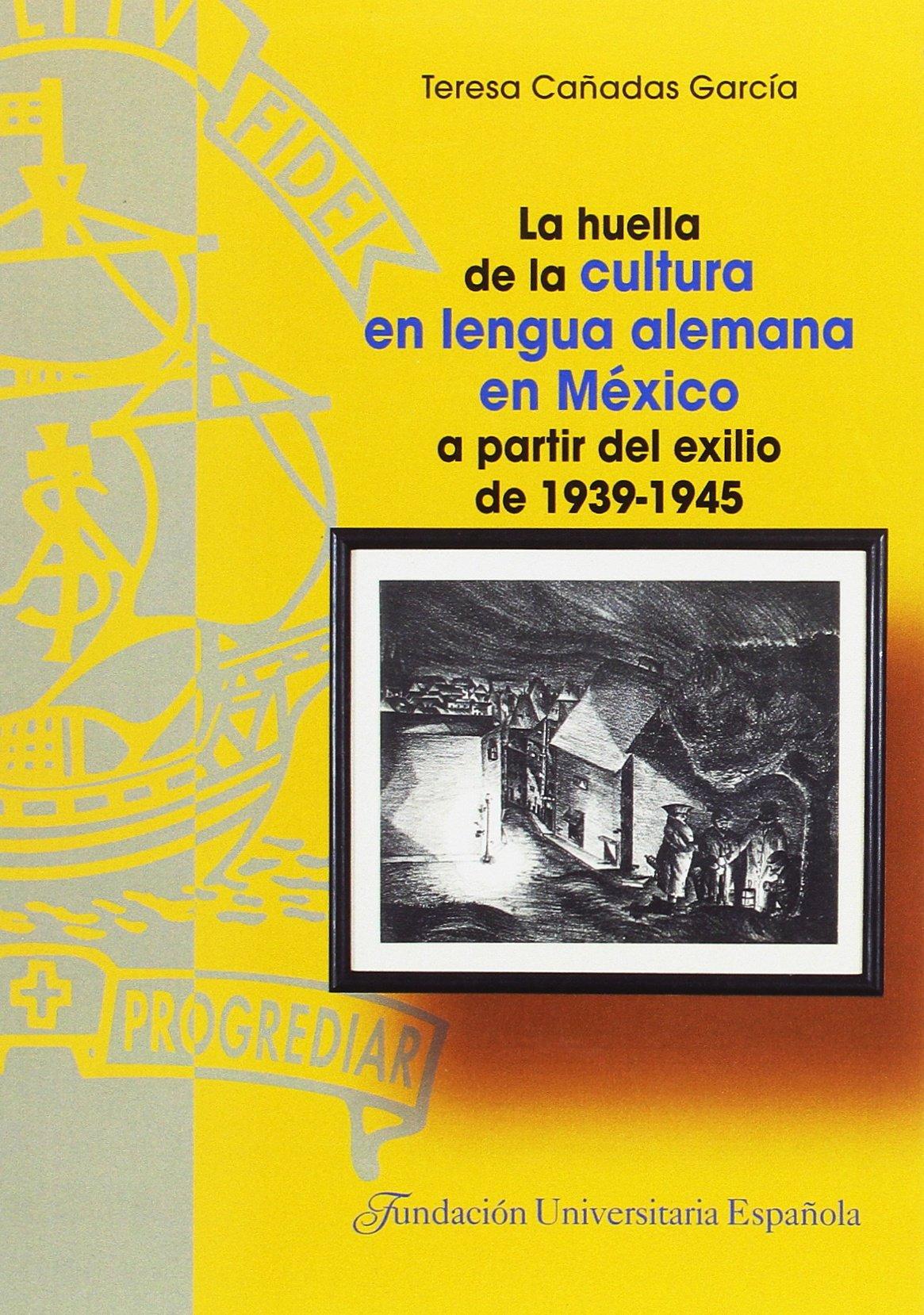 La huella de la cultura en lengua alemana en México a partir del exilio de 1939-1945 TESIS DOCTORALES CUM LAUDE. SERIE L LITERATURA: Amazon.es: Cañadas García, Teresa: Libros