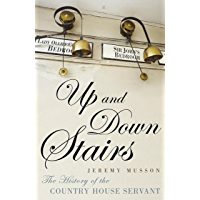Up and Down Stairs: The History of the Country House Servant (English Edition)