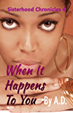 When It Happens To You (Sisterhood Chronicles Book 4)