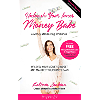 Unleash Your Inner Money Babe: Uplevel Your Money Mindset and Manifest $1,000 In 21 Days