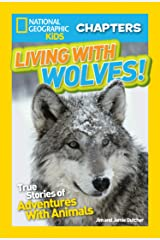 National Geographic Kids Chapters: Living With Wolves!: True Stories of Adventures With Animals (NGK Chapters) (Chapter Book) Kindle Edition