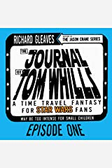 The Journal of Tom Whills, Episode 1: A Time Travel Fantasy for Star Wars Fans Audible Audiobook