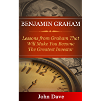 Benjamin Graham: Lessons from Graham That Will Make You Become The Greatest Investor